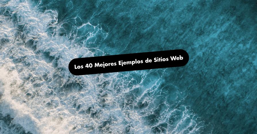 Los 40 Mejores Ejemplos de Sitios Web