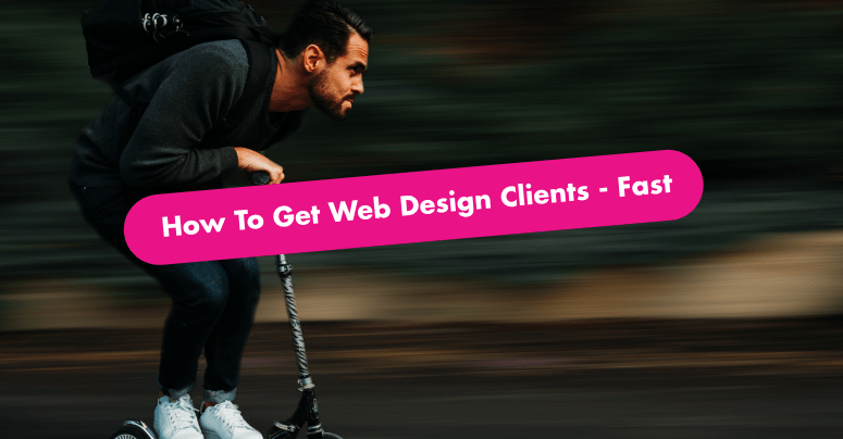 How To Get Web Design Clients Fast – 28 Growth Hacks 🚀